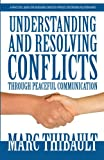Understanding and Resolving Conflicts Through Peaceful Communication, Marc Thibault, 162772284X