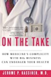 img - for On the Take: How Medicine's Complicity with Big Business Can Endanger Your Health by Jerome P. Kassirer (2005-10-20) book / textbook / text book