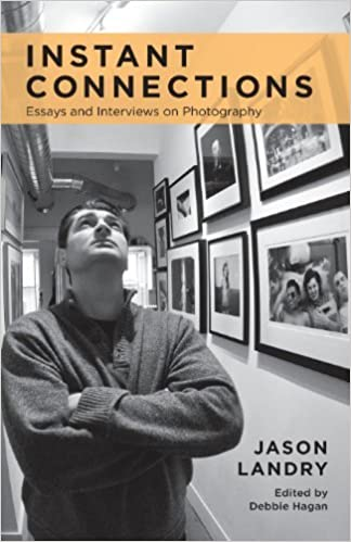 Instant Connections: Essays and Interviews on Photography by Jason Landry (2013-10-24)