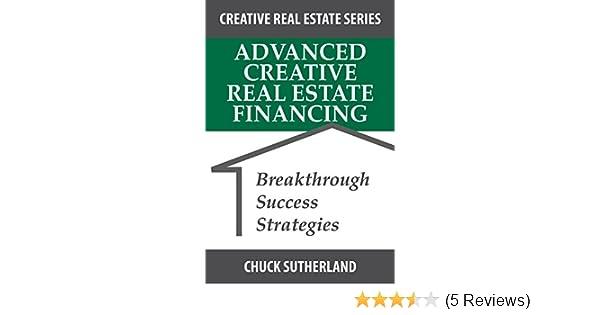 Advanced Creative Real Estate Financing: Breakthrough Success Strategies  (Creative Real Estate Series Book 3)
