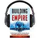 Building an Empire: The Most Complete Blueprint to Building a Massive Network Marketing Business Hörbuch von Brian Carruthers Gesprochen von: Brian Carruthers