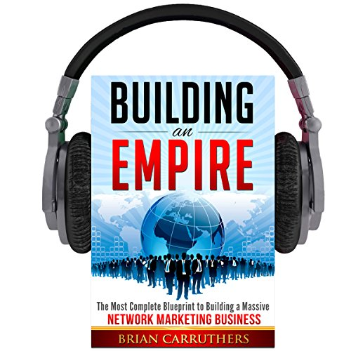 Building an Empire: The Most Complete Blueprint to Building a Massive Network Marketing Business cover