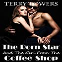 The Porn Star and the Girl from the Coffee Shop Audiobook by Terry Towers Narrated by Dara Rosenberg