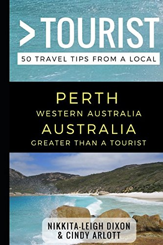 Greater Than a Tourist – Perth Western Australia Australia: 50 Travel Tips from a Local