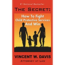 The Secret: Fight Child Protective Services and Win