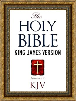The Holy Bible: Authorized King James Version KJV Holy Bible (ILLUSTRATED) (King James Bible - Churched Authorized Version | Authorised BIble Book 1) by [God, Bible, The King James, Holy Bible, The, Bible, The]
