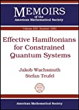 Effective Hamiltonians for Constrained Quantum Systems, Jakob Wachsmuth and Stefan Teufel, 0821894897