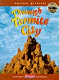img - for Through Termite City (Amazing Journeys) by Telford Carole Theodorou Rod (1998-01-13) Hardcover book / textbook / text book