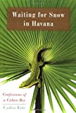 Waiting for Snow in Havana: Confessions of a Cuban Boy by Carlos Eire front cover