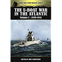 The U-Boat War in the Atlantic : Volume I: 1939- 1941 (World War II from Original Sources)