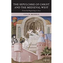 The Sepulchre of Christ and the Medieval West: From the Beginning to 1600