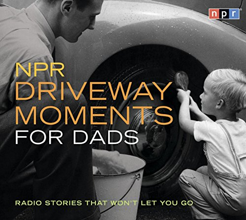 npr-driveway-moments-for-dads-radio-stories-that-wont-let-you-go
