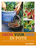 Grow Your Own in Pots, Kay Maguire, 1845337174