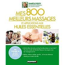 Mes 800 meilleurs massages et applications aux huiles essentielles: Un ouvrage familial indispensable, simple et clair (BIBLE) (French Edition)