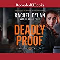 Deadly Proof Audiobook by Rachel Dylan Narrated by Kate Forbes