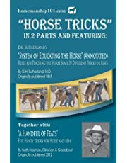 """Horse Tricks, In 2 Parts and Featuring: Dr. Sutherland's System of Educating the Horse (Annotated): Together with: """"A Handful of Feats"""""""