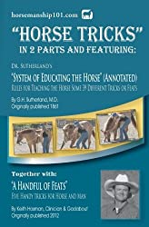 Horse Tricks, In 2 Parts and Featuring: Dr. Sutherland's System of Educating the Horse (Annotated): Together with: