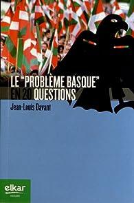 LE PROBLEME BASQUE EN 20 QUESTIONS par Jean-Louis Davant