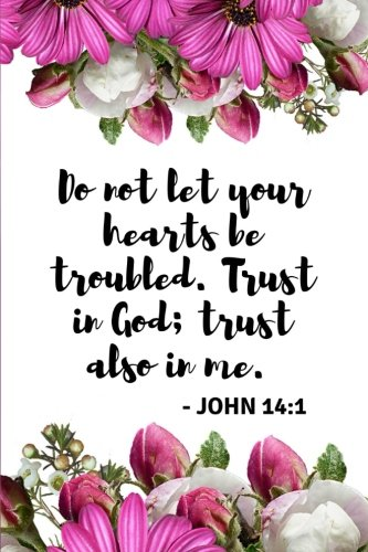 Do not let your hearts be troubled. Trust in God; trust also in me. - JOHN 14:1: Motivational & Inspirational Bible Quote Verse Journal for Girls & ... Small Gift Idea for Christian Girls & Women