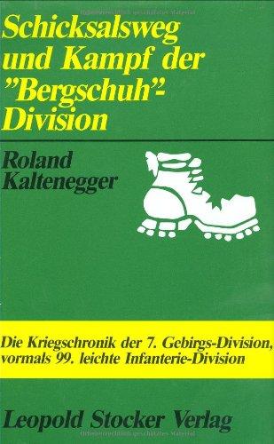 Schicksalsweg und Kampf der Bergschuh-Division: Die Kriegschronik der 7. Gebirgs-Division, vormals 99. leichte Infanterie-Divison