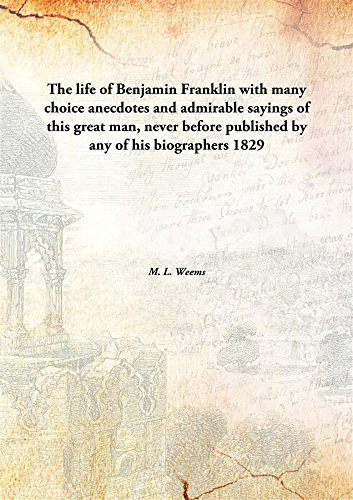 Download The life of Benjamin Franklinwith many choice anecdotes and admirable sayings of this great man, never before published by any of his biographers pdf