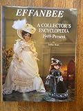 Effanbee: A Collector's Encyclopedia 1949 - Present