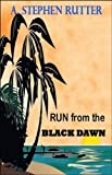 Run from the Black Dawn, A. Stephen Rutter, 1425173497