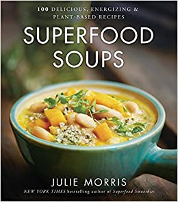 Superfood Soups 100 Delicious Energizing Plant Based Recipes Julie Morriss Superfoods Morris 9781454919476 Amazon Books