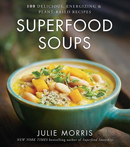 Superfood Soups: 100 Delicious, Energizing & Plant-based Recipes (Julie Morris's Superfoods) cover