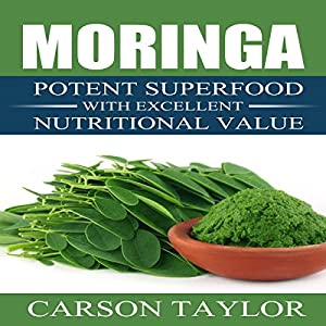 Moringa: Potent Superfood with Excellent Nutritional Value Audiobook