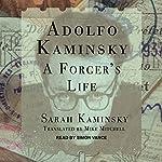 Adolfo Kaminsky: A Forger's Life | Sarah Kaminsky,Mike Mitchell