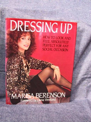 Dressing Up: How to Look and Feel Absolutely Perfect for Any Social Occasion