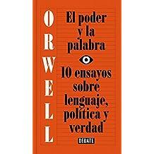El poder y la palabra / Power and Words: 10 ensayos sobre lenguaje, política y verdad