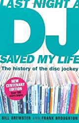 Last Night a DJ Saved My Life (updated): The History of the Disc Jockey: 100 Years of the Disc Jockey by Brewster, Bill, Broughton, Frank (2006) Paperback