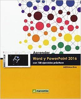 Aprender Word y PowerPoint 2016 con 100 ejercicios prácticos APRENDER...CON 100 EJERCICIOS PRÁCTICOS: Amazon.es: MediaActive : Libros