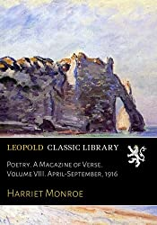 Poetry. A Magazine of Verse. Volume VIII. April-September, 1916