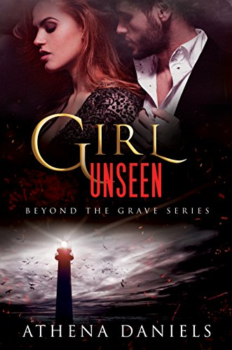 Girl Unseen (Beyond The Grave, #3) by [Daniels, Athena]