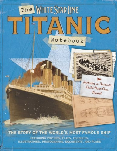 Read Online The Titanic Notebook: The Story of the World's Most Famous Ship pdf epub