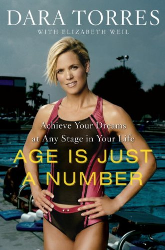 Age Is Just a Number: Achieve Your Dreams at Any Stage in Your Life by [Torres, Dara, Weil, Elizabeth]