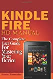 Kindle Fire HD Manual: the Complete User Guide for Mastering Your Device, Daniel Forrester, 148239118X