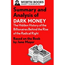 Summary and Analysis of Dark Money: The Hidden History of the Billionaires Behind the Rise of the Radical Right: Based on the Book by Jane Mayer (Smart Summaries)