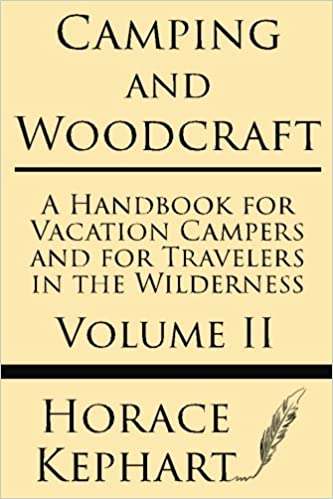 Camping and woodcraft a handbook for vacation campers and for camping and woodcraft a handbook for vacation campers and for travelers in the wilderness volume ii horace kephart 9781628451665 amazon books fandeluxe Choice Image