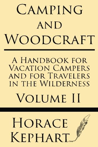 Camping and Woodcraft: A Handbook for Vacation Campers and for Travelers in the Wilderness (Volume II) pdf