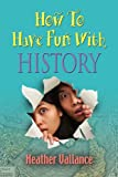 How to Have Fun with History, Heather Vallance, 160910272X