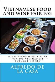 Vietnamese food and wine pairing: With recommendations for 100 Vietnamese popular dishes by Alfredo de la Casa (2015-11-16)