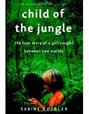 Child of the Jungle : The True Story of a Girl Caught Between Two Worlds