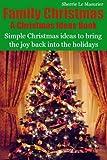 Family Christmas: Simple Christmas ideas to bring the joy back into the holidays (A Christmas Ideas Book)