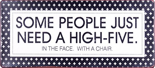 Fun Poster Tin Sign - Some People Just Need A High Five In The Face With A Chair (12 x 5 inches)