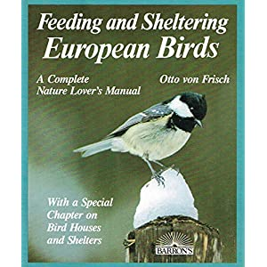 Feeding and Sheltering European Birds: All You Need to Know About Proper Food and Feeding Throughout the Year (Pet Care Series) (English and German Edition) 1