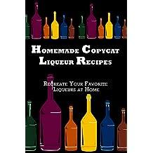 Homemade Copycat Liqueur Recipes: Recreate Your Favorite Liqueur at Home